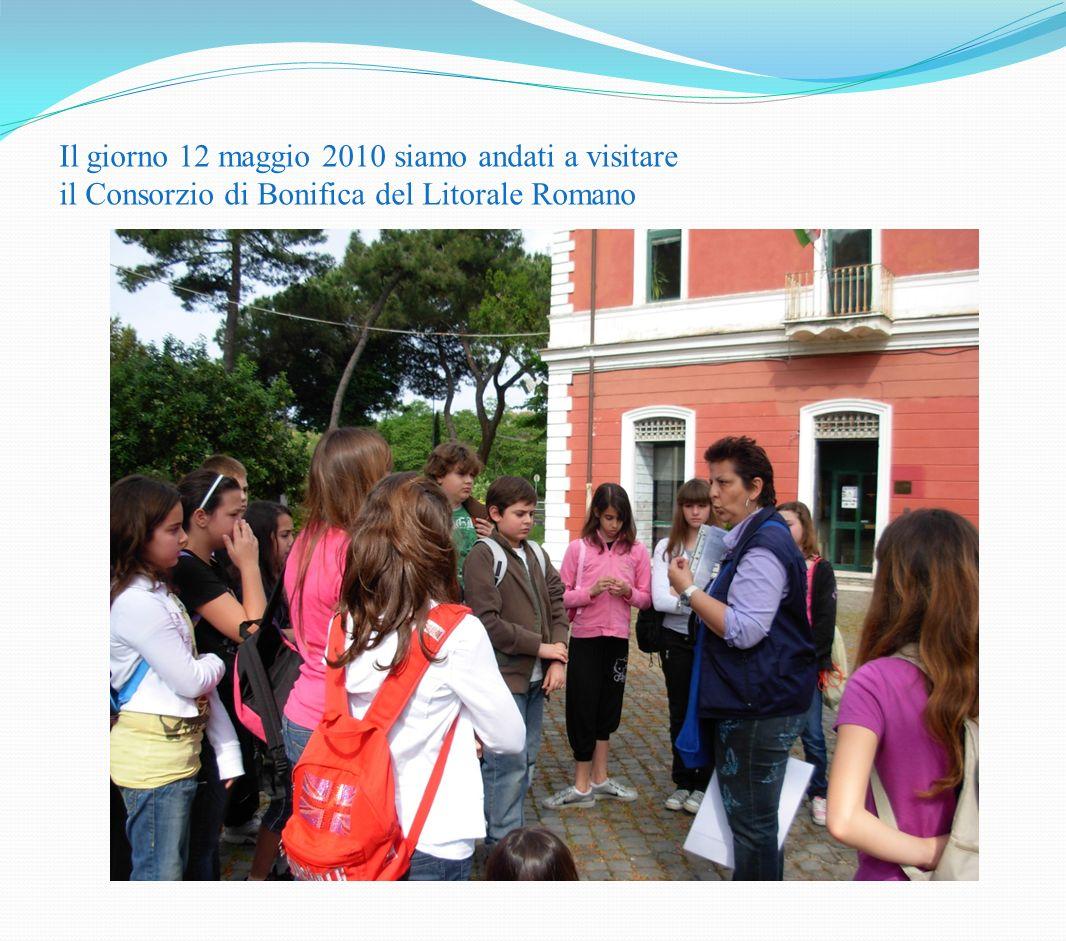 Il giorno 12 maggio 2010 siamo andati a visitare il Consorzio di Bonifica del Litorale Romano