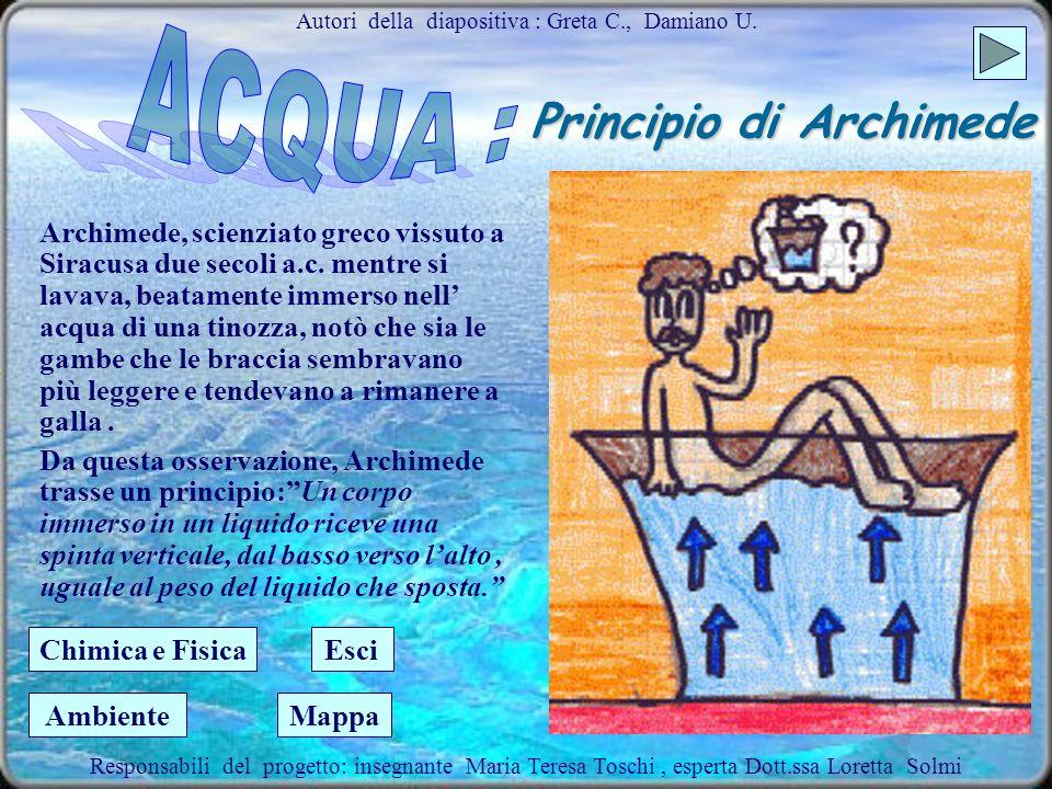 Principio di Archimede Archimede, scienziato greco vissuto a Siracusa due secoli a.c.