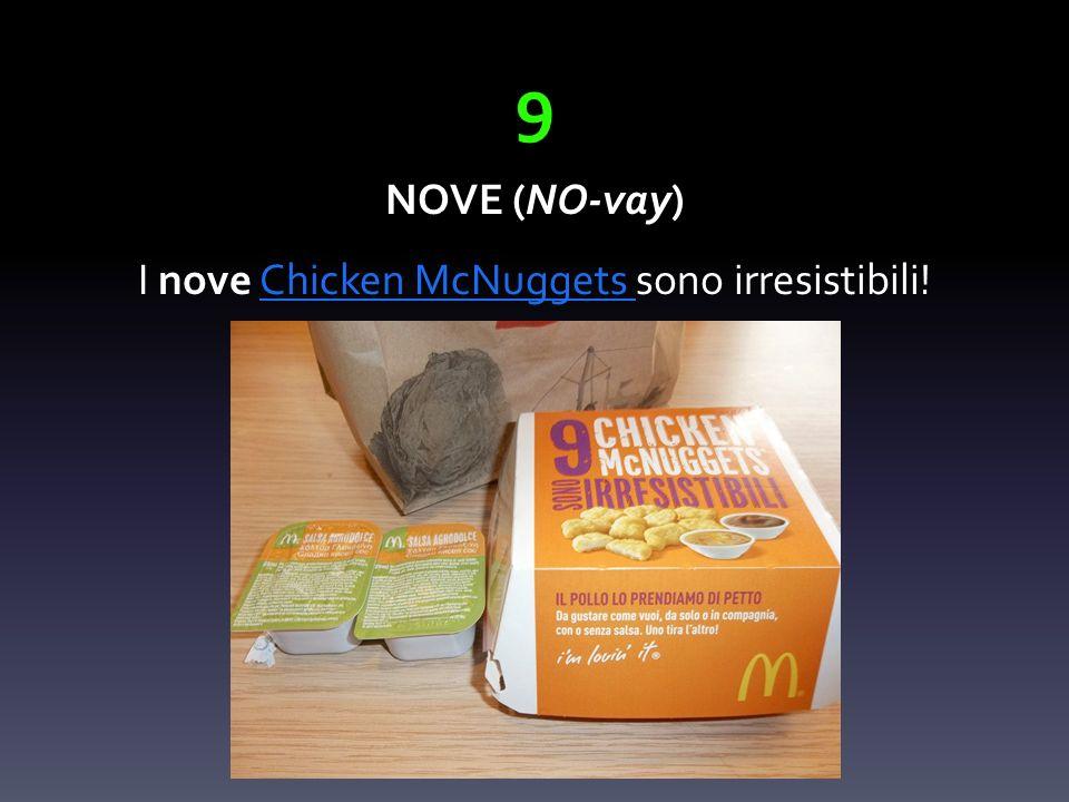 9 NOVE (NO-vay) I nove Chicken McNuggets sono irresistibili!Chicken McNuggets