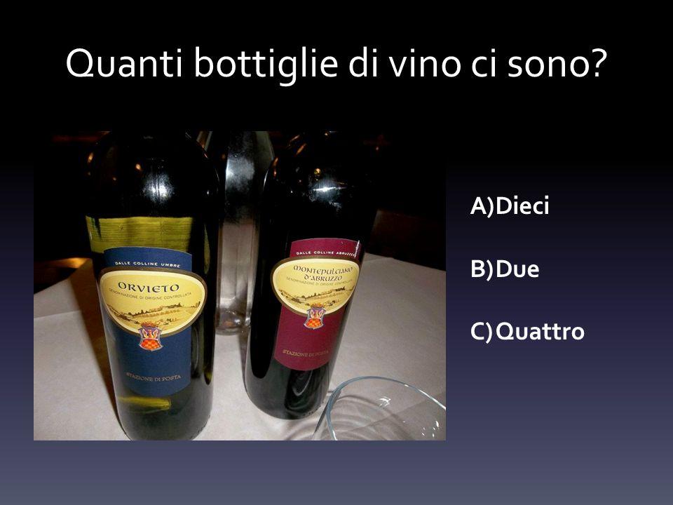 Quanti bottiglie di vino ci sono? A)Dieci B)Due C)Quattro