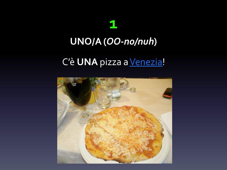 1 UNO/A (OO-no/nuh) Cè UNA pizza a Venezia!Venezia