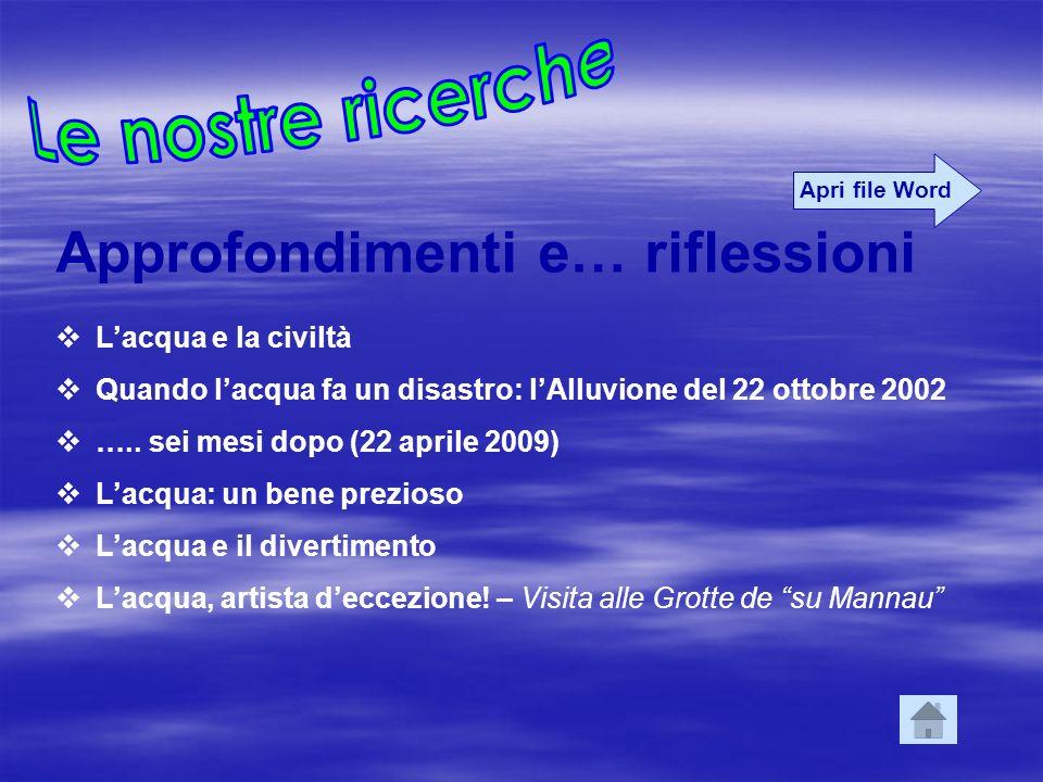 Approfondimenti e… riflessioni Lacqua e la civiltà Quando lacqua fa un disastro: lAlluvione del 22 ottobre 2002 ….. sei mesi dopo (22 aprile 2009) Lac