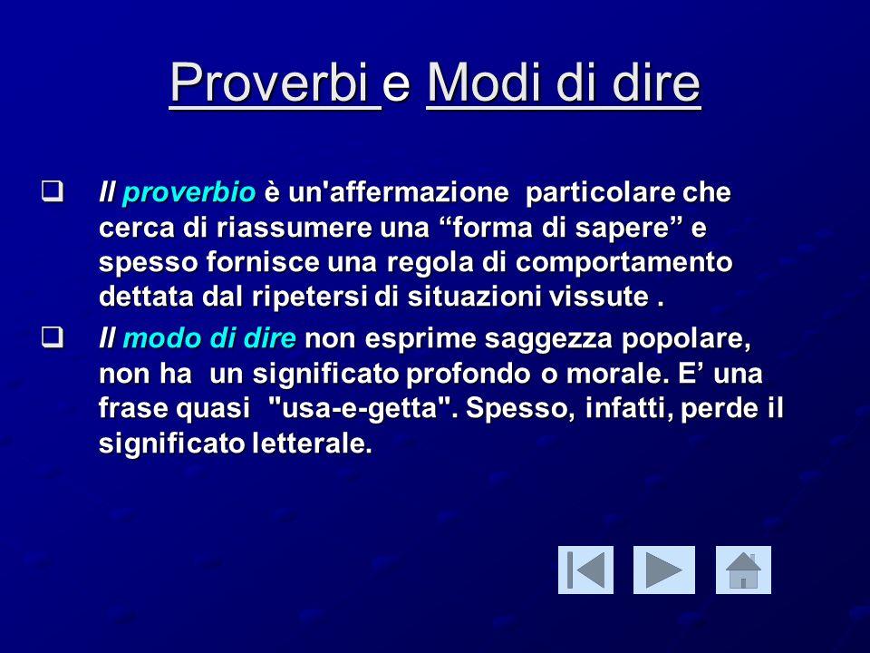 Proverbi Proverbi e Modi di dire Modi di dire Proverbi Modi di dire Il proverbio è un'affermazione particolare che cerca di riassumere una forma di sa