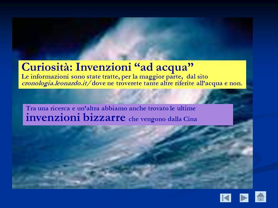 Curiosità: Invenzioni ad acqua Le informazioni sono state tratte, per la maggior parte, dal sito cronologia.leonardo.it/ dove ne troverete tante altre