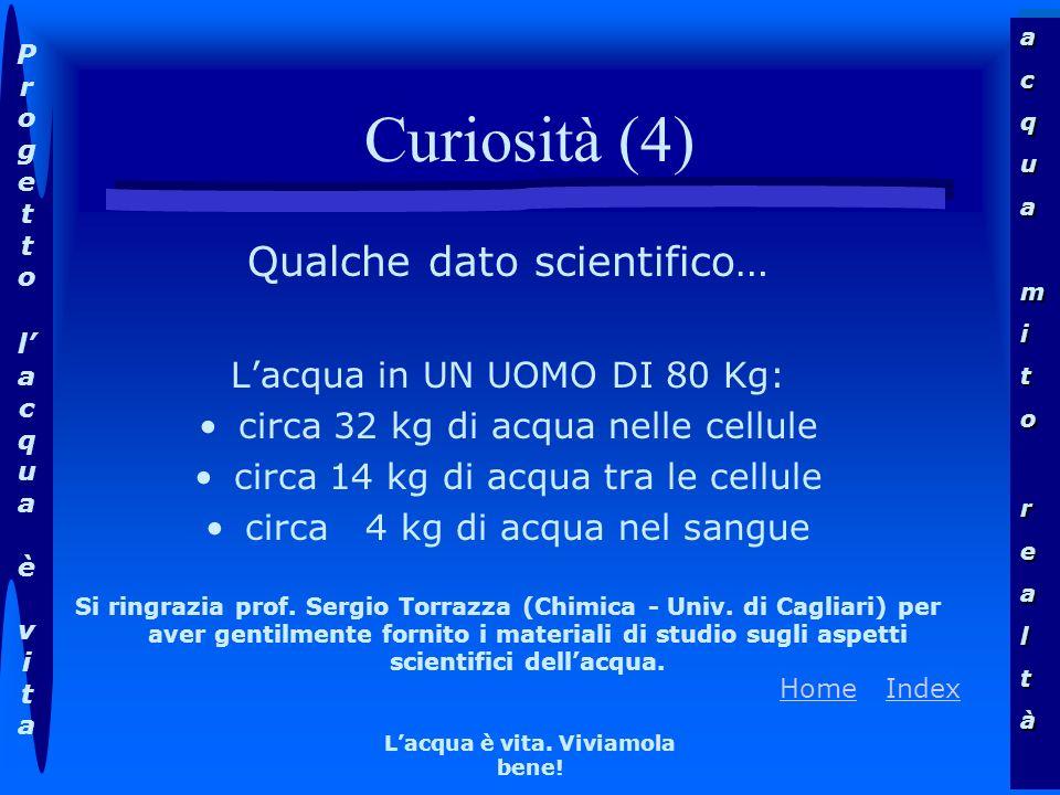 acquamitorealtàacquamitorealtà Progettolacqua èvitaProgettolacqua èvita HomeHome IndexIndex Lacqua è vita. Viviamola bene! Curiosità (4) Qualche dato