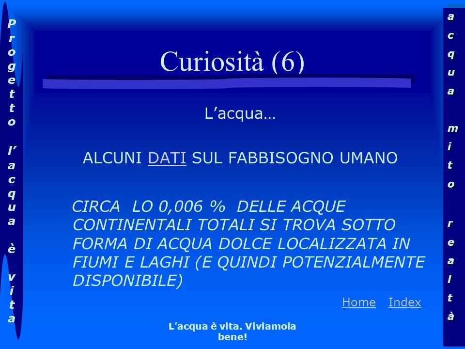 acquamitorealtàacquamitorealtà Progettolacqua èvitaProgettolacqua èvita HomeHome IndexIndex Lacqua è vita. Viviamola bene! Curiosità (6) Lacqua… ALCUN