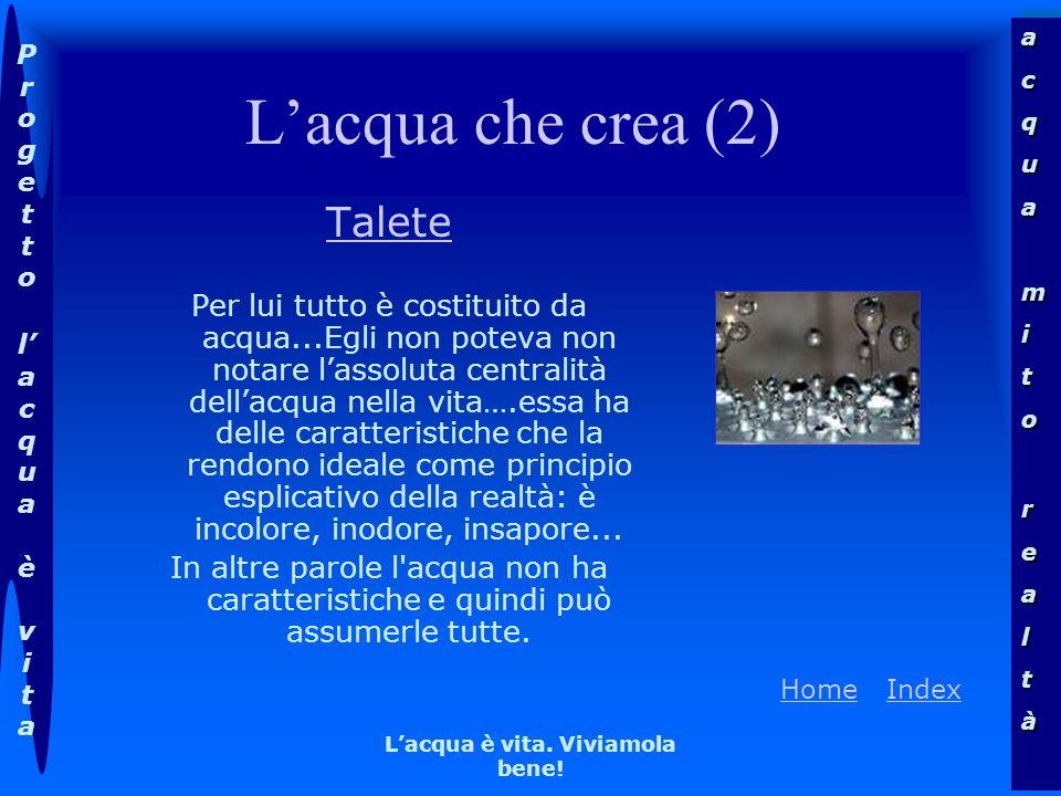 acquamitorealtàacquamitorealtà Progettolacqua èvitaProgettolacqua èvita HomeHome IndexIndex Lacqua è vita. Viviamola bene! Lacqua che crea (2) Talete