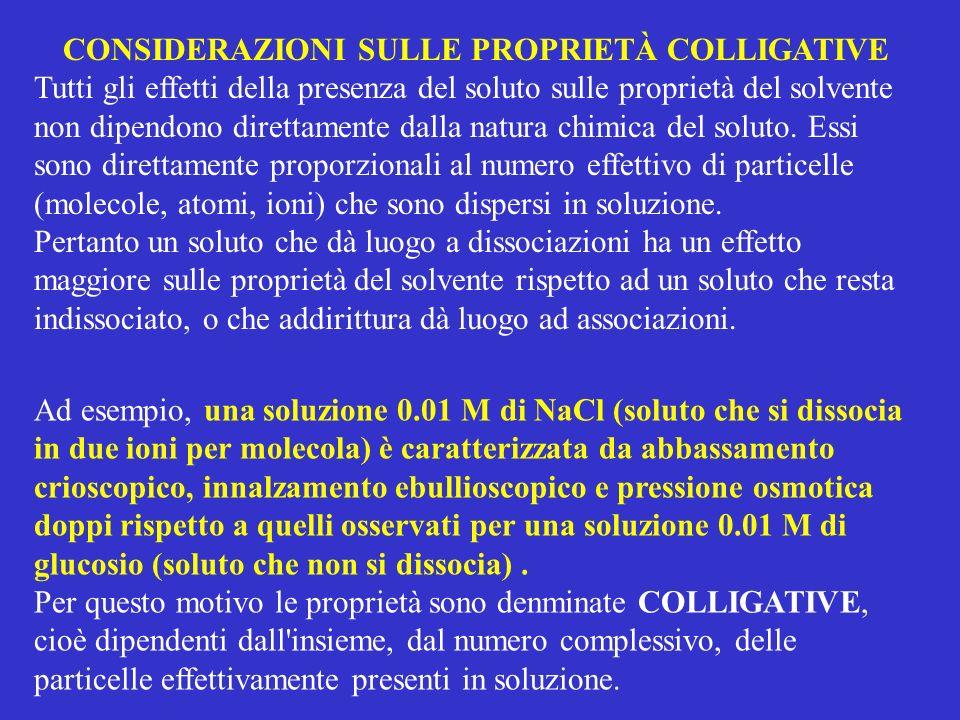 CONSIDERAZIONI SULLE PROPRIETÀ COLLIGATIVE Tutti gli effetti della presenza del soluto sulle proprietà del solvente non dipendono direttamente dalla n