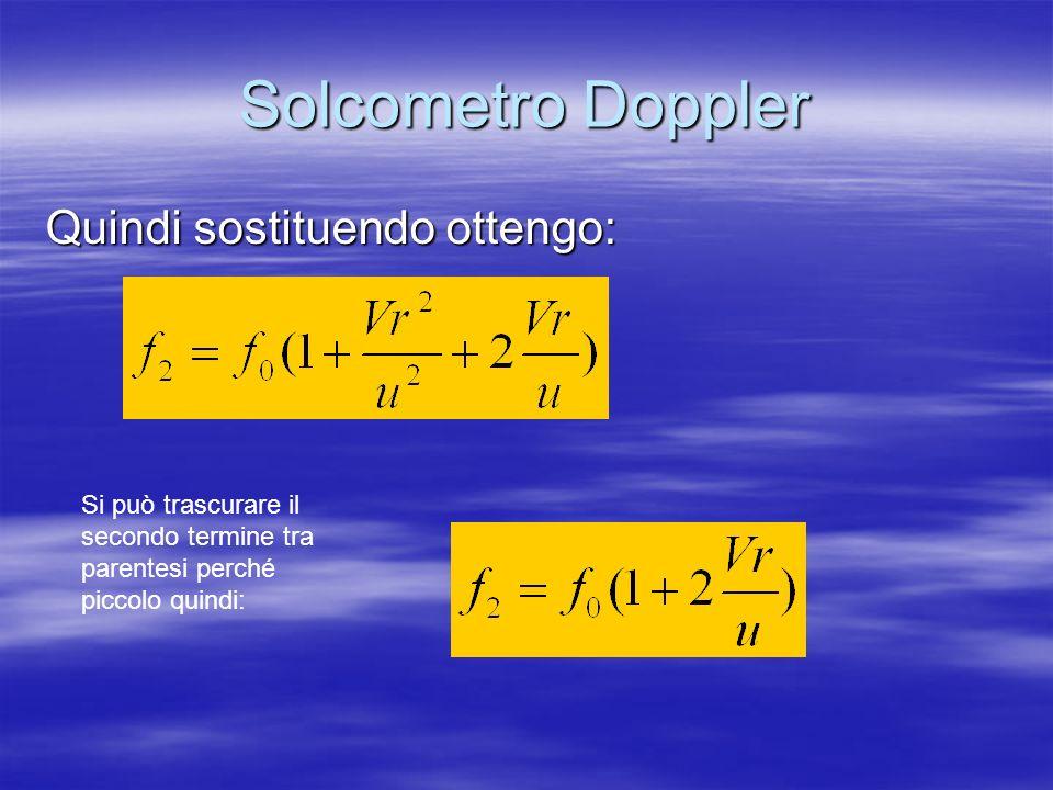 Solcometro Doppler Quindi sostituendo ottengo: Si può trascurare il secondo termine tra parentesi perché piccolo quindi: