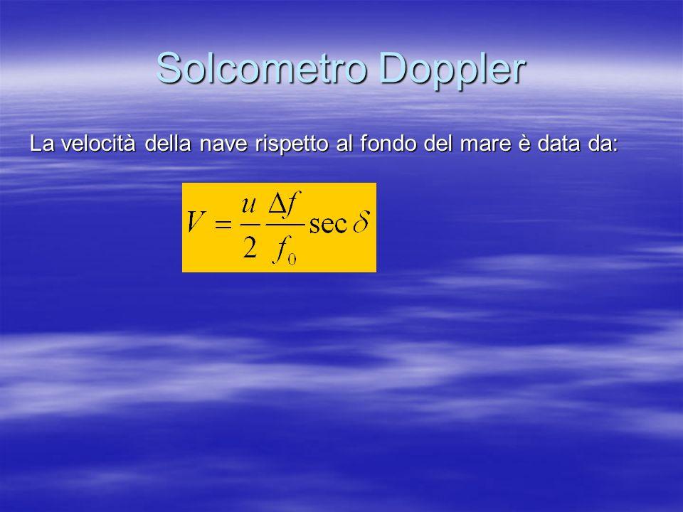 Solcometro Doppler La velocità della nave rispetto al fondo del mare è data da: