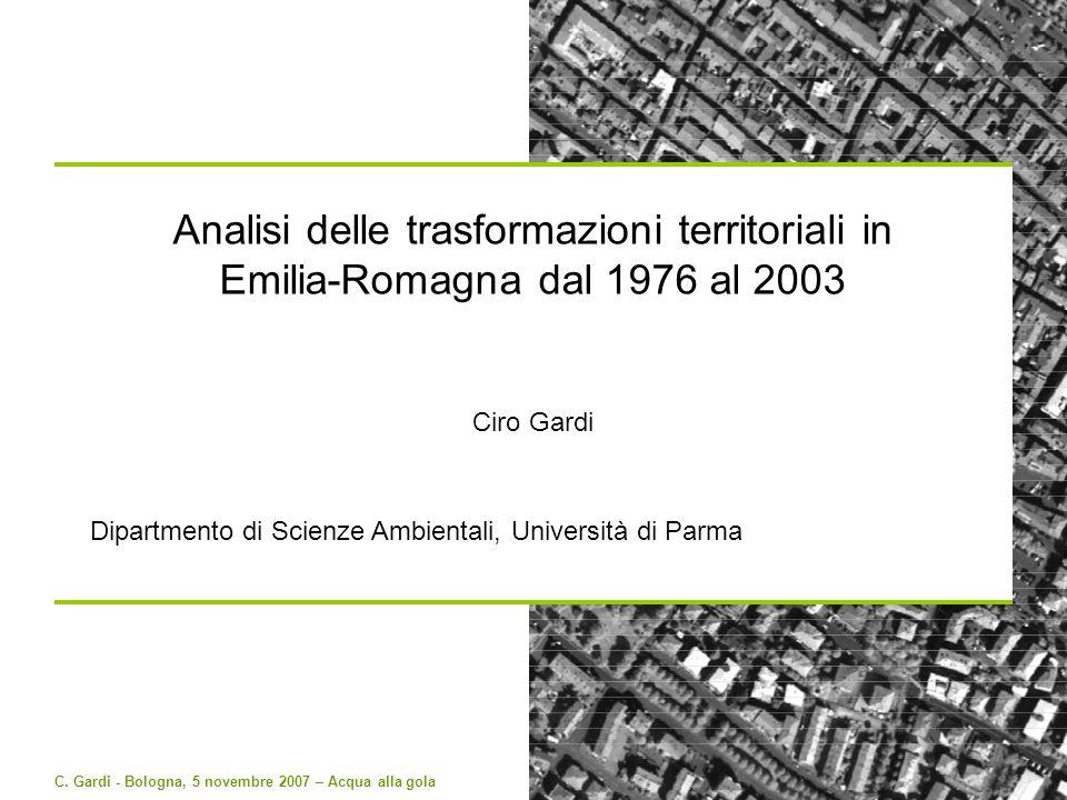 C. Gardi - Bologna, 5 novembre 2007 – Acqua alla gola Analisi delle trasformazioni territoriali in Emilia-Romagna dal 1976 al 2003 Ciro Gardi Dipartme