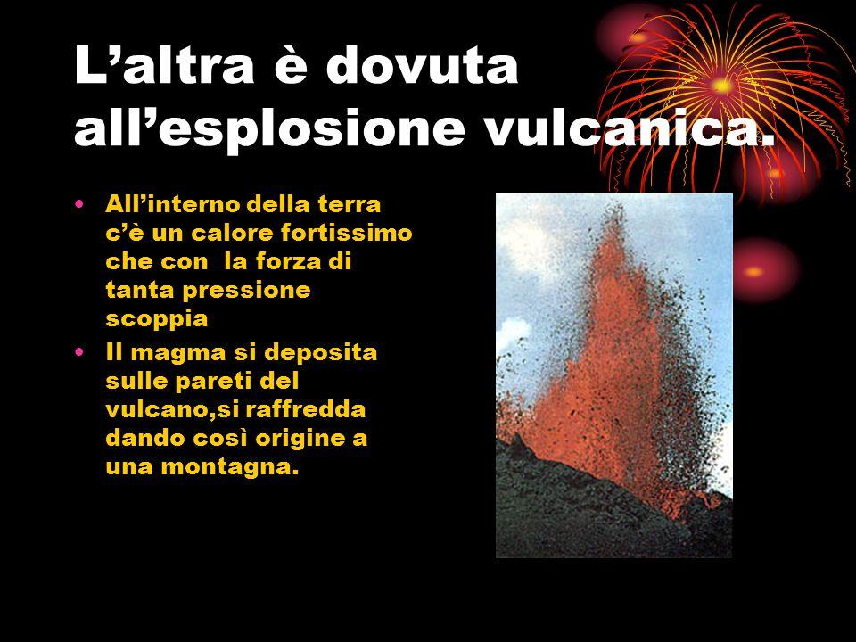 Laltra è dovuta allesplosione vulcanica.
