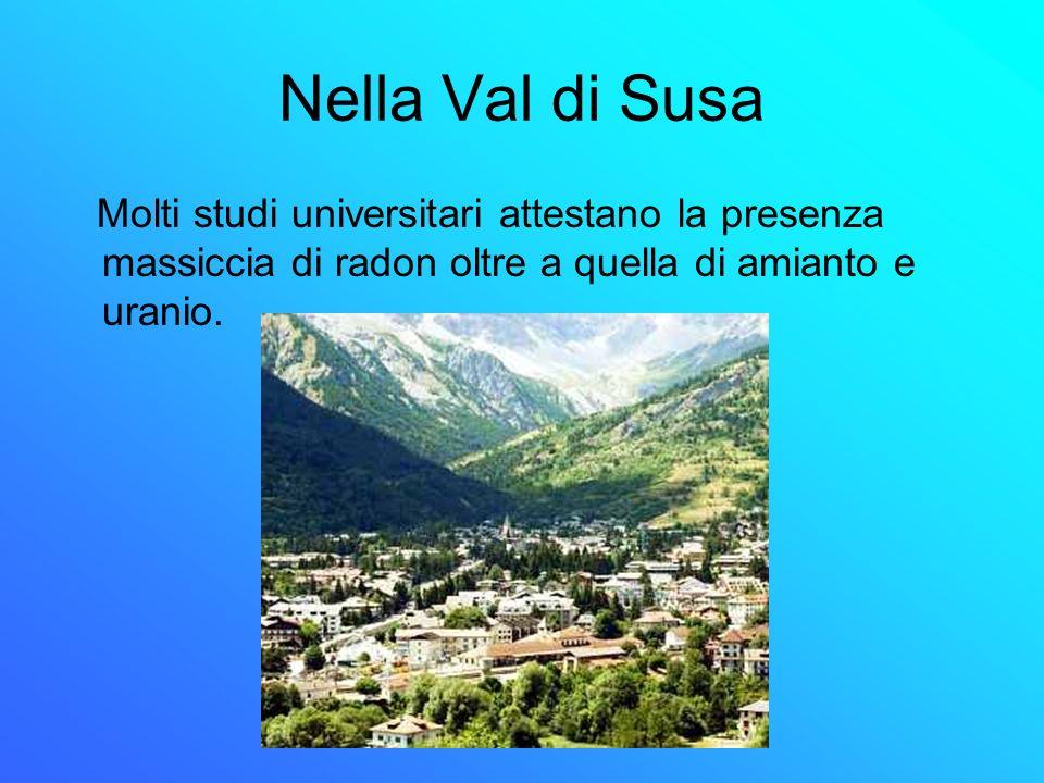 Nella Val di Susa Molti studi universitari attestano la presenza massiccia di radon oltre a quella di amianto e uranio.