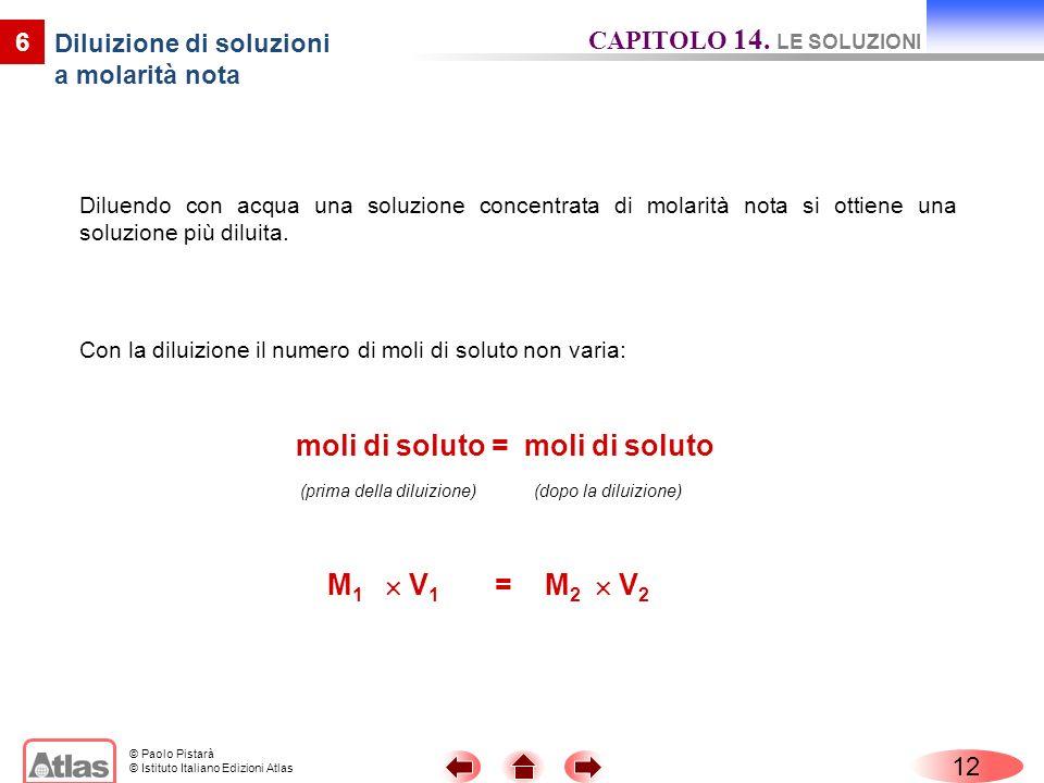 © Paolo Pistarà © Istituto Italiano Edizioni Atlas Diluendo con acqua una soluzione concentrata di molarità nota si ottiene una soluzione più diluita.