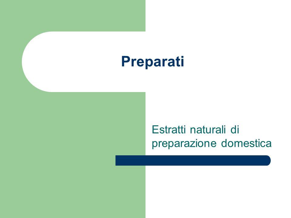 Preparati Estratti naturali di preparazione domestica
