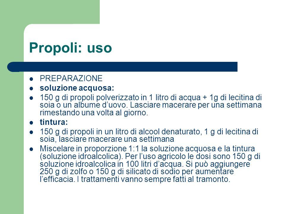 Propoli: uso PREPARAZIONE soluzione acquosa: 150 g di propoli polverizzato in 1 litro di acqua + 1g di lecitina di soia o un albume duovo. Lasciare ma