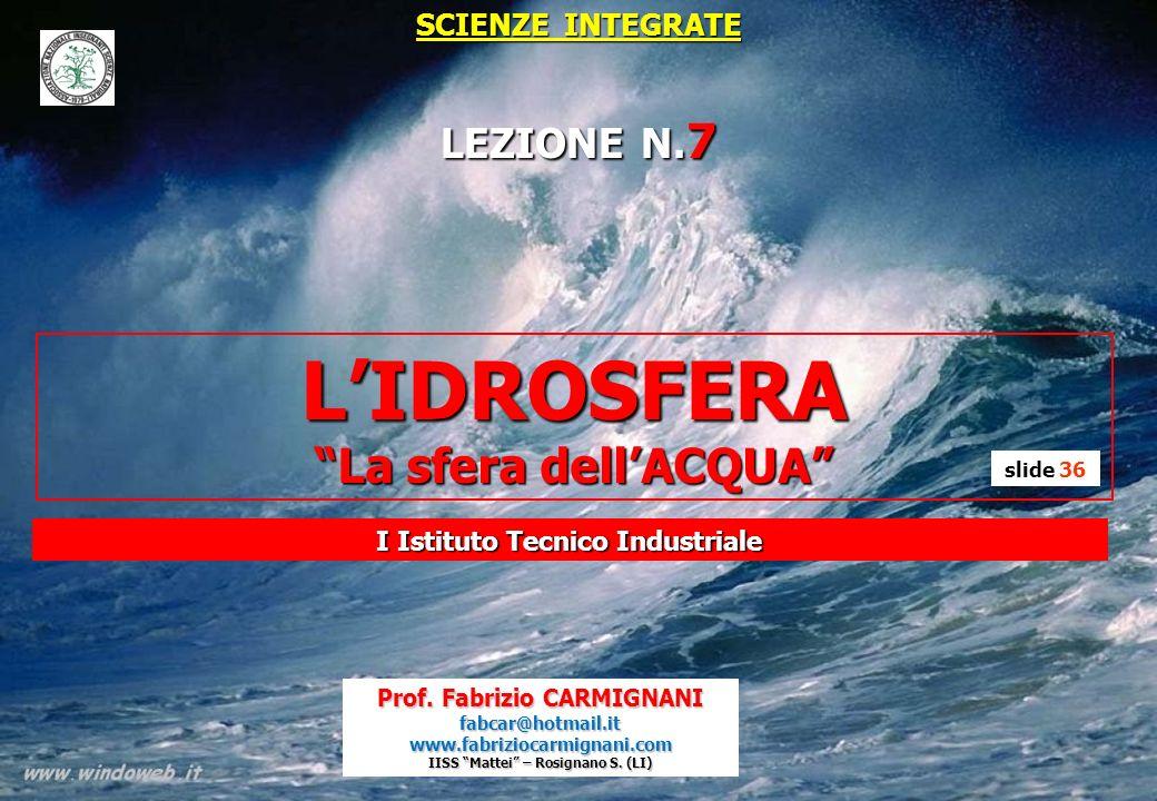 IDROSFERA L IDROSFERA, in geografia fisica, rappresenta tutte le acque, dolci e salate, presenti nel sottosuolo o sulla superficie del nostro pianeta Una parte dellIdrosfera è la CRIOSFERA che rappresenta lacqua allo stato solido (ghiacciai polari e delle montagne) L acqua dellidrosfera può trovarsi in vari ambienti del nostro pianeta e cioè nelle altre 3 sfere: 1.LITOSFERA: sulla superficie della Terra, nel sottosuolo e all interno di rocce 2.BIOSFERA: come componente essenziale del corpo degli organismi viventi 3.ATMOSFERA: come nubi e vapore acqueo