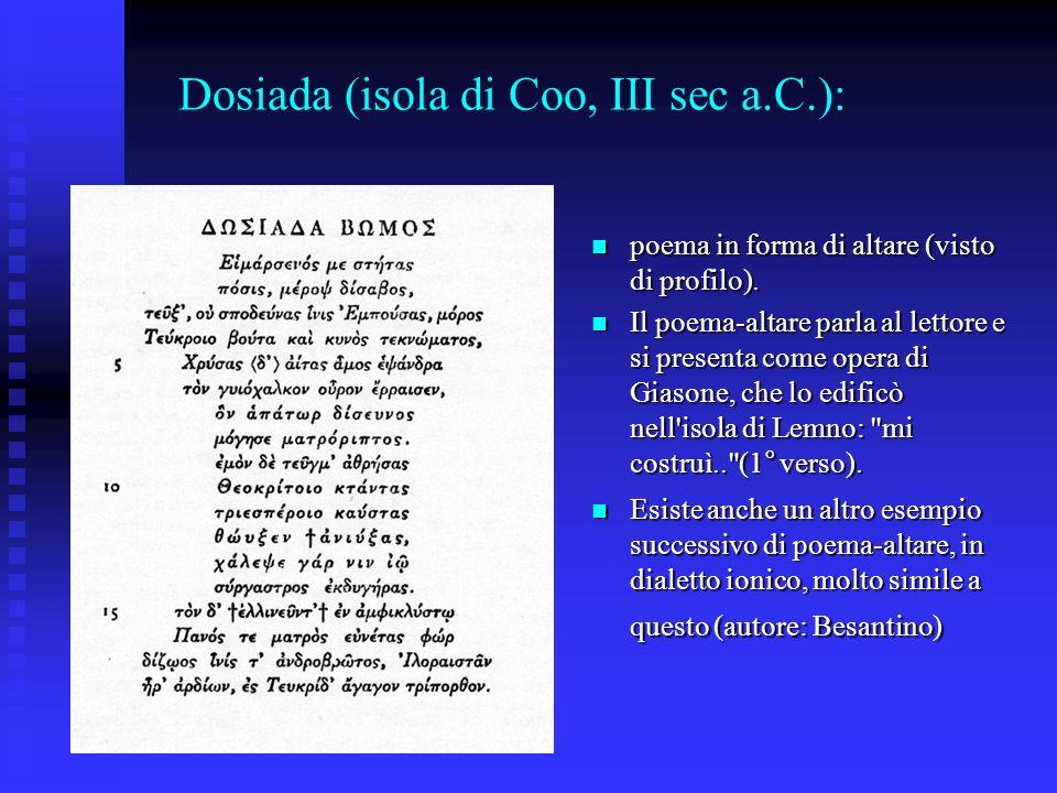 Dosiada (isola di Coo, III sec a.C.): poema in forma di altare (visto di profilo). poema in forma di altare (visto di profilo). Il poema-altare parla