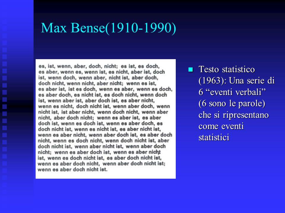 Max Bense(1910-1990) Testo statistico (1963): Una serie di 6 eventi verbali (6 sono le parole) che si ripresentano come eventi statistici Testo statis