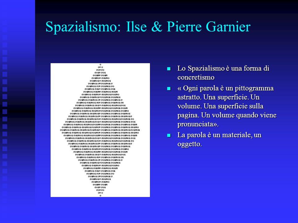 Spazialismo: Ilse & Pierre Garnier Lo Spazialismo è una forma di concretismo Lo Spazialismo è una forma di concretismo « Ogni parola è un pittogramma