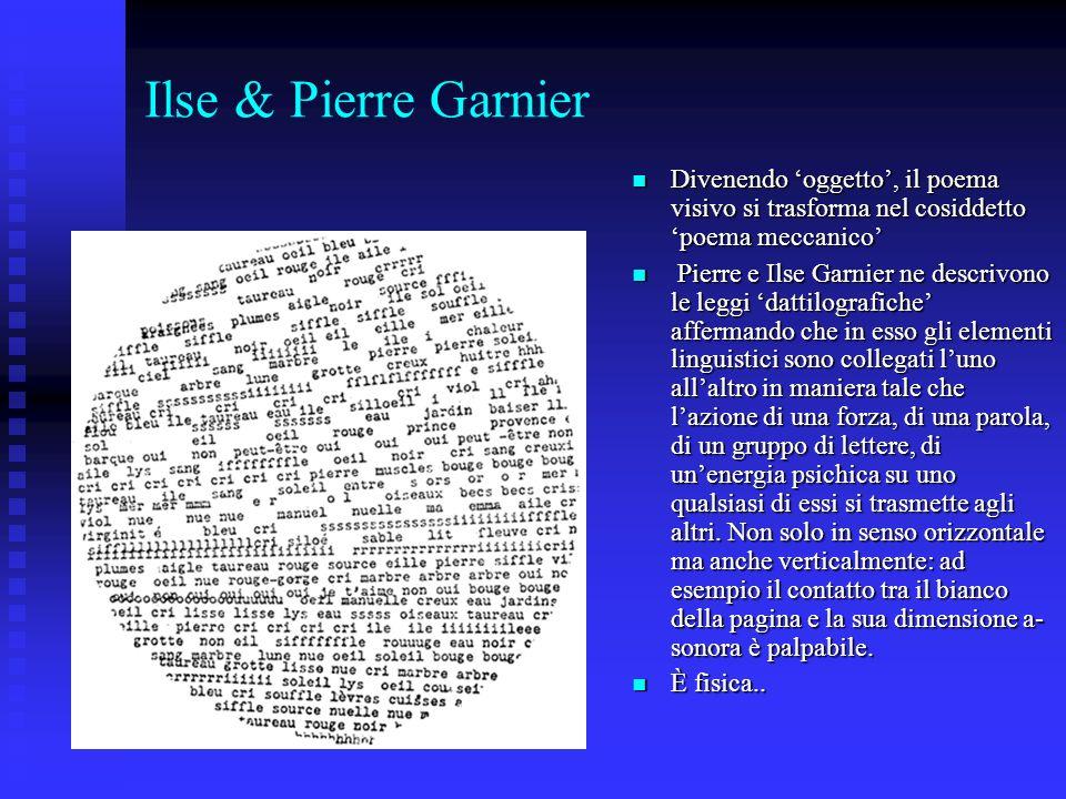 Ilse & Pierre Garnier Divenendo oggetto, il poema visivo si trasforma nel cosiddetto poema meccanico Divenendo oggetto, il poema visivo si trasforma n