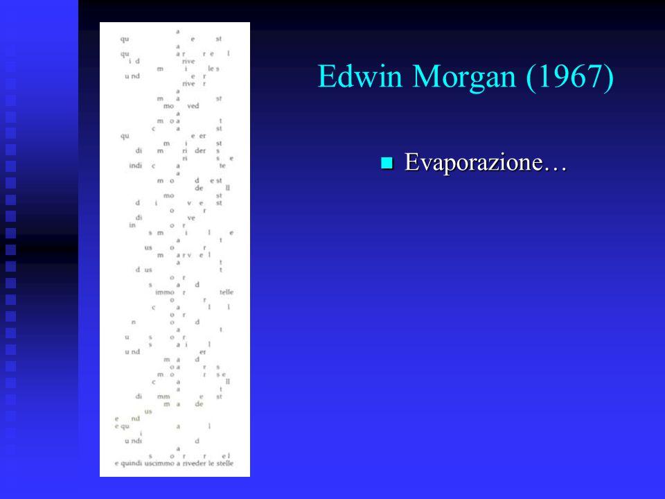 Edwin Morgan (1967) Evaporazione… Evaporazione…