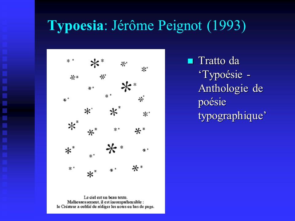 Typoesia: Jérôme Peignot (1993) Tratto da Typoésie - Anthologie de poésie typographique Tratto da Typoésie - Anthologie de poésie typographique