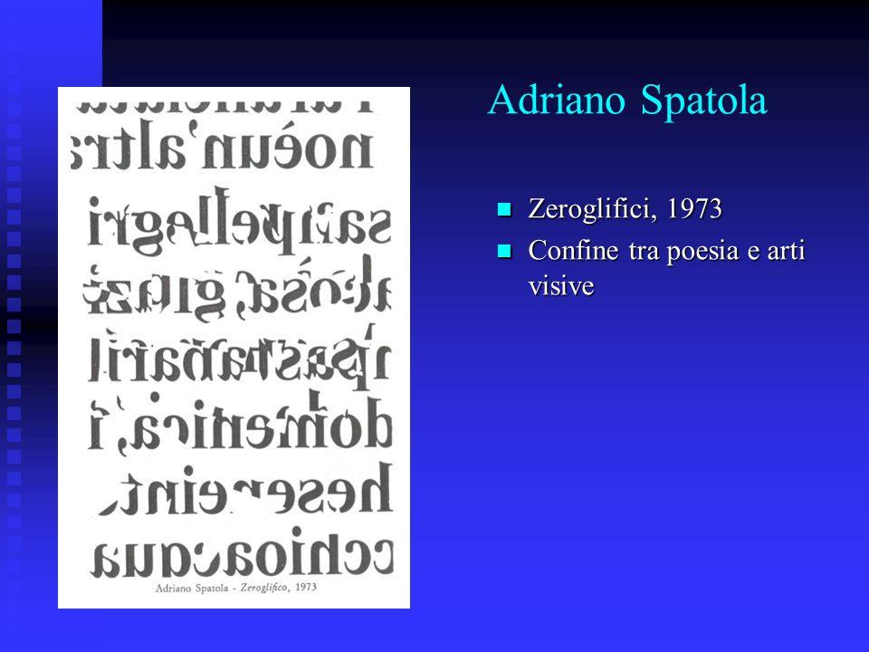 Adriano Spatola Zeroglifici, 1973 Zeroglifici, 1973 Confine tra poesia e arti visive Confine tra poesia e arti visive