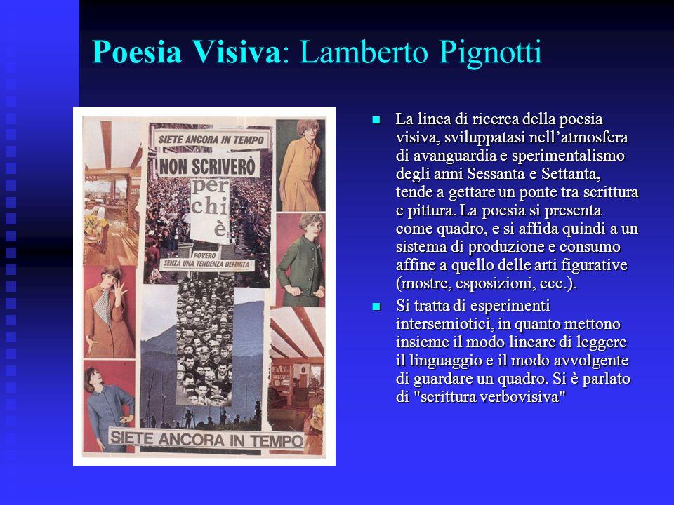 Poesia Visiva: Lamberto Pignotti La linea di ricerca della poesia visiva, sviluppatasi nellatmosfera di avanguardia e sperimentalismo degli anni Sessa