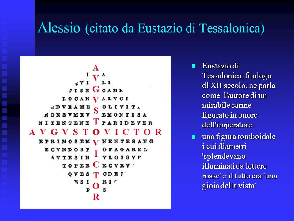 Alessio (citato da Eustazio di Tessalonica) Eustazio di Tessalonica, filologo dl XII secolo, ne parla come l'autore di un mirabile carme figurato in o