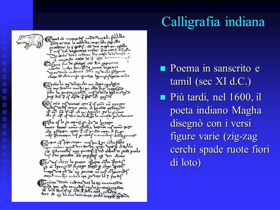 Calligrafia indiana Poema in sanscrito e tamil (sec XI d.C.) Poema in sanscrito e tamil (sec XI d.C.) Più tardi, nel 1600, il poeta indiano Magha dise