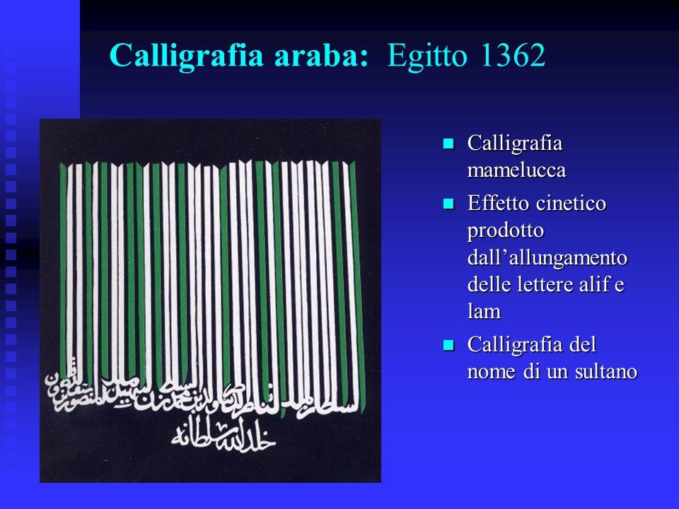 Calligrafia araba: Egitto 1362 Calligrafia mamelucca Calligrafia mamelucca Effetto cinetico prodotto dallallungamento delle lettere alif e lam Effetto