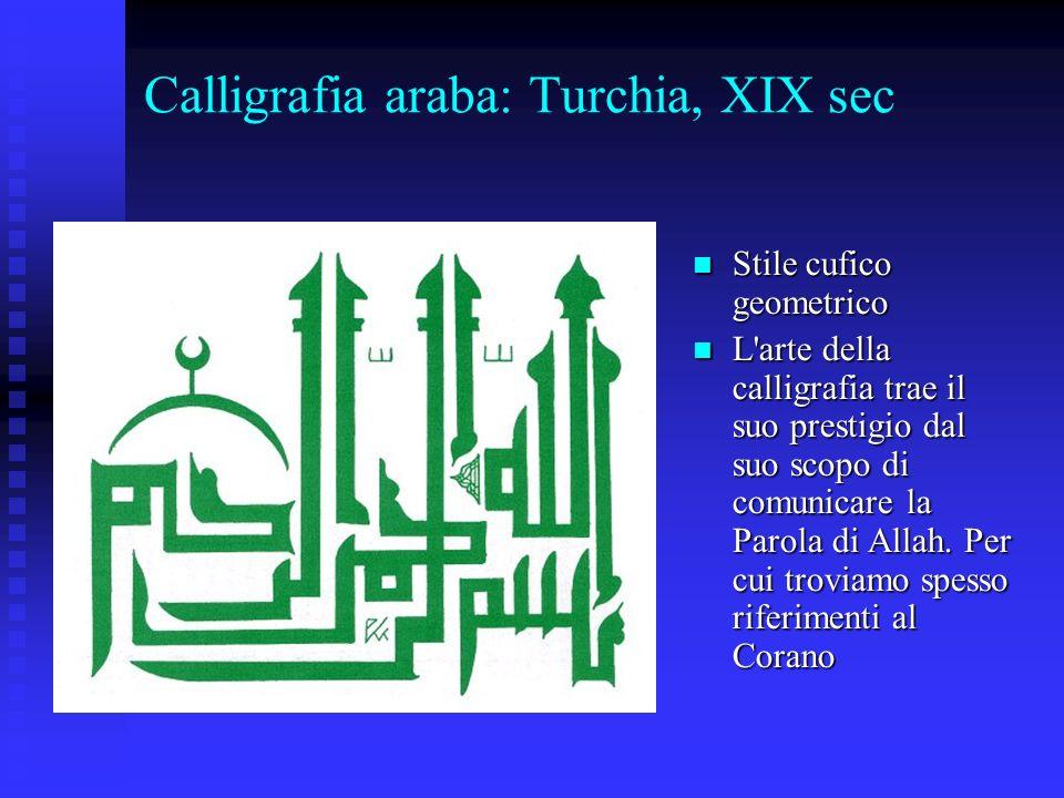 Calligrafia araba: Turchia, XIX sec Stile cufico geometrico Stile cufico geometrico L'arte della calligrafia trae il suo prestigio dal suo scopo di co