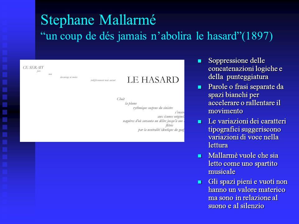 Stephane Mallarmé un coup de dés jamais nabolira le hasard(1897) Soppressione delle concatenazioni logiche e della punteggiatura Soppressione delle co