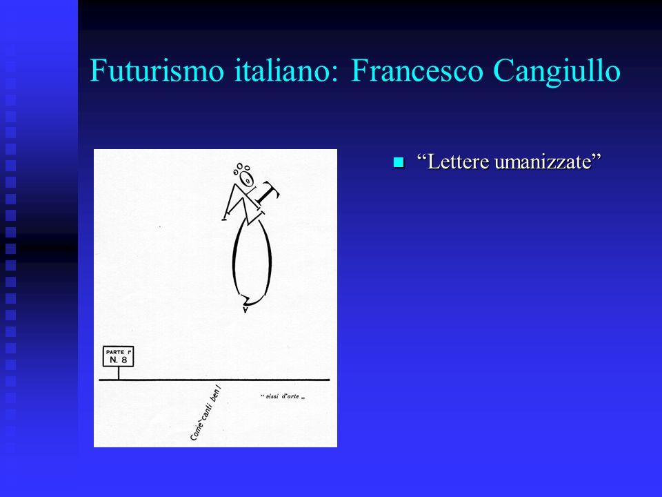 Futurismo italiano: Francesco Cangiullo Lettere umanizzate Lettere umanizzate