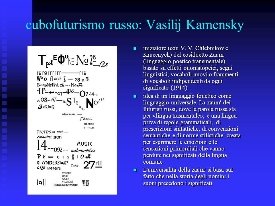 cubofuturismo russo: Vasilij Kamensky iniziatore (con V. V. Chlebnikov e Krucenych) del cosiddetto Zaum (linguaggio poetico transmentale), basato su e