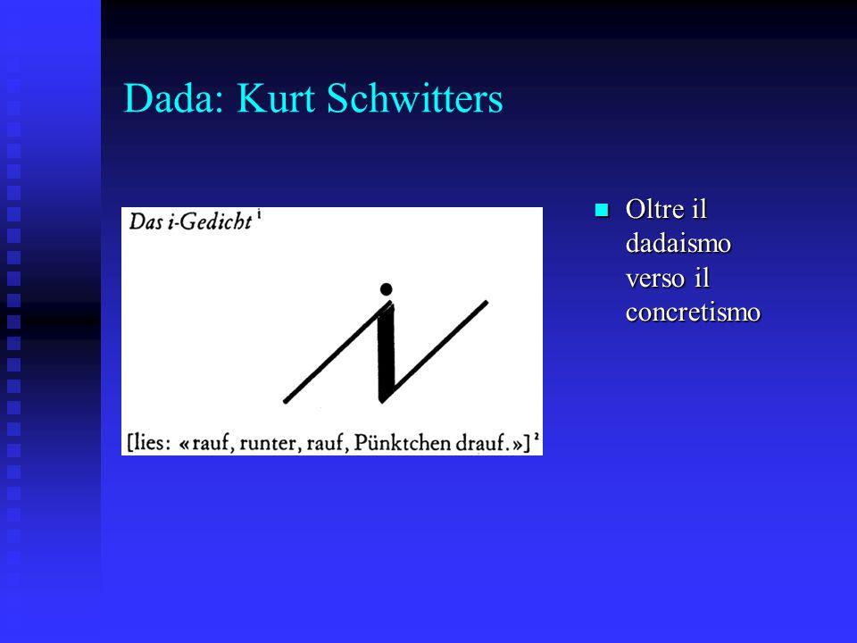 Dada: Kurt Schwitters Oltre il dadaismo verso il concretismo Oltre il dadaismo verso il concretismo