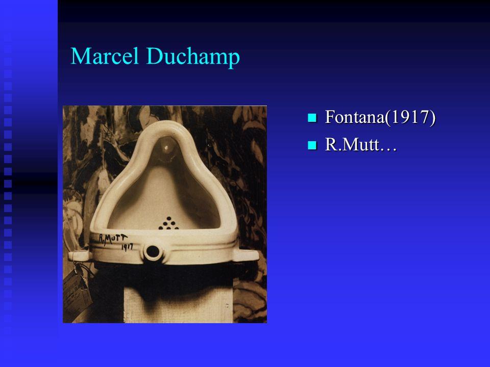 Marcel Duchamp Fontana(1917) Fontana(1917) R.Mutt… R.Mutt…