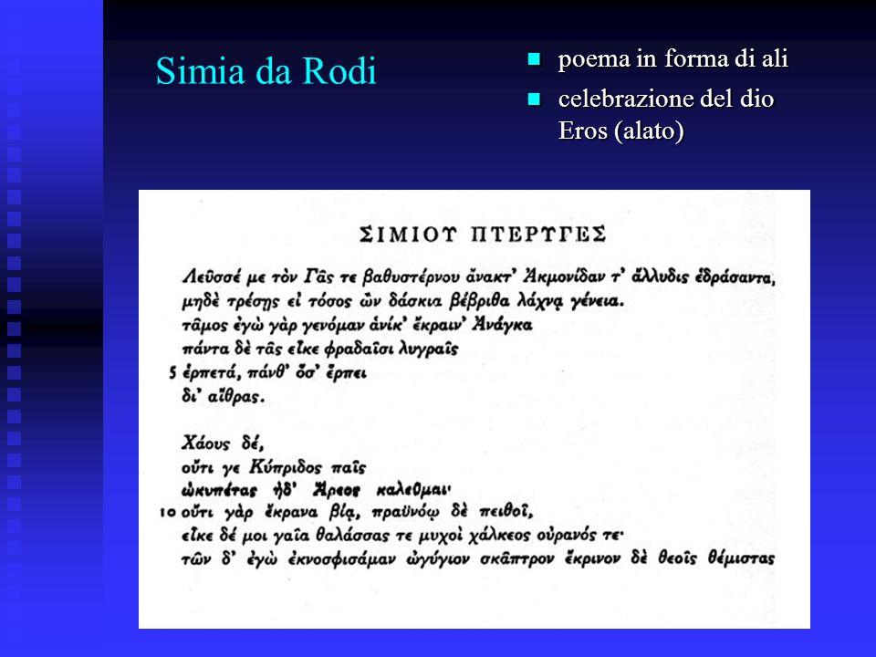 Simia da Rodi poema in forma di ali poema in forma di ali celebrazione del dio Eros (alato) celebrazione del dio Eros (alato)