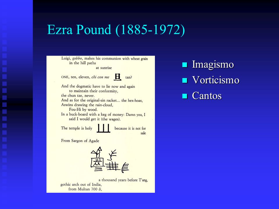 Ezra Pound (1885-1972) Imagismo Imagismo Vorticismo Vorticismo Cantos Cantos