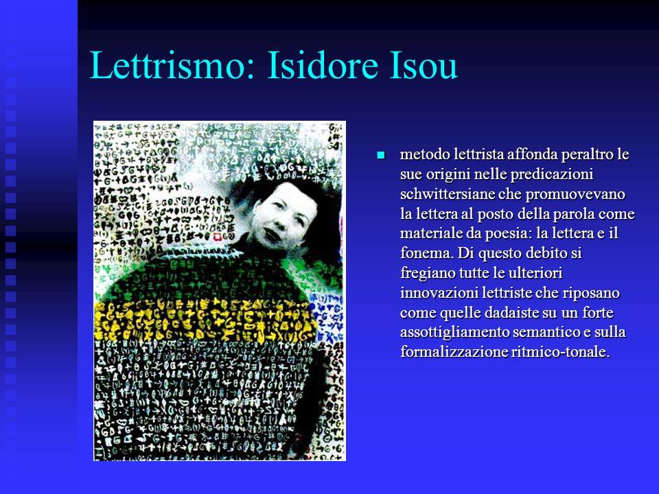 Lettrismo: Isidore Isou metodo lettrista affonda peraltro le sue origini nelle predicazioni schwittersiane che promuovevano la lettera al posto della