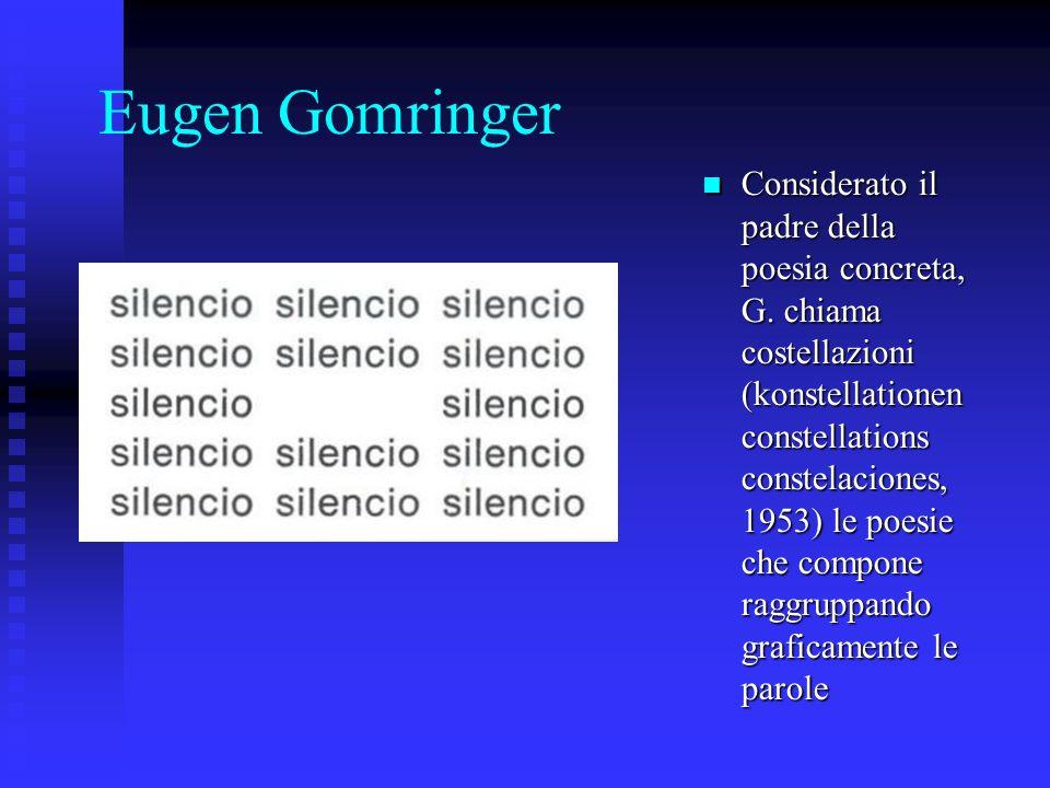 Eugen Gomringer Considerato il padre della poesia concreta, G. chiama costellazioni (konstellationen constellations constelaciones, 1953) le poesie ch