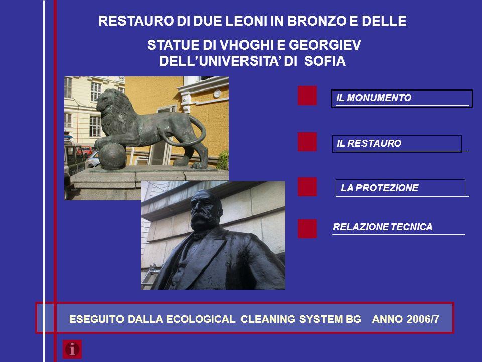 ESEGUITO DALLA ECOLOGICAL CLEANING SYSTEM BG RESTAURO DI DUE LEONI IN BRONZO E DELLE STATUE DI VHOGHI E GEORGIEV DELLUNIVERSITA DI SOFIA ANNO 2006/7 IL MONUMENTO IL RESTAURO RELAZIONE TECNICA LA PROTEZIONE