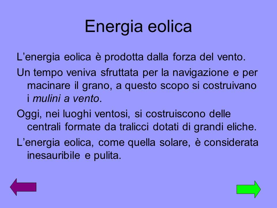 Energia eolica Lenergia eolica è prodotta dalla forza del vento. Un tempo veniva sfruttata per la navigazione e per macinare il grano, a questo scopo