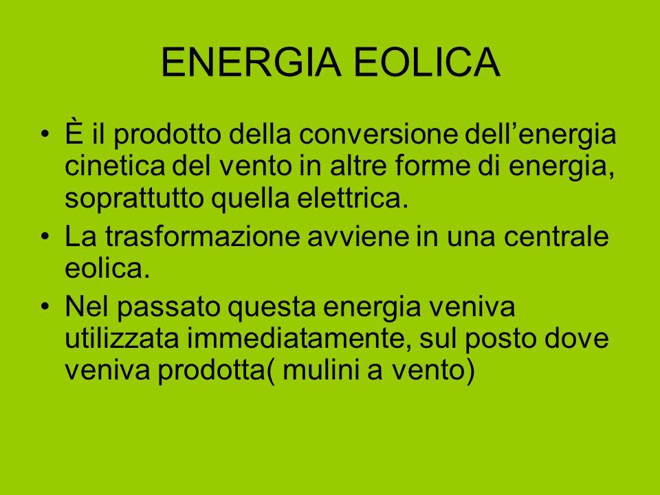 ENERGIA EOLICA È il prodotto della conversione dellenergia cinetica del vento in altre forme di energia, soprattutto quella elettrica. La trasformazio