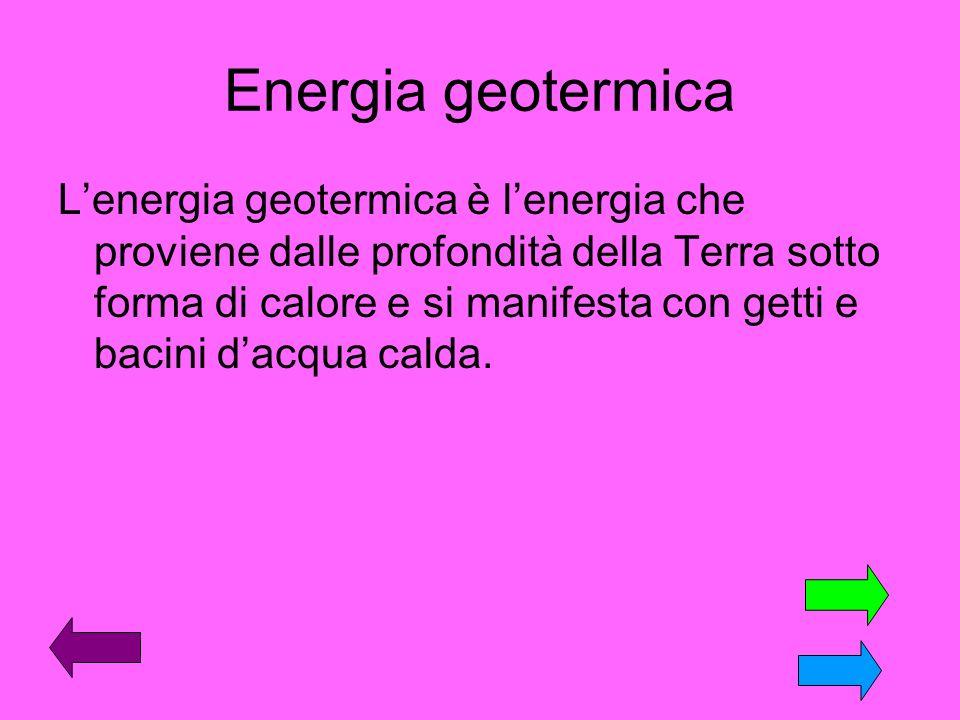 Energia geotermica Lenergia geotermica è lenergia che proviene dalle profondità della Terra sotto forma di calore e si manifesta con getti e bacini da