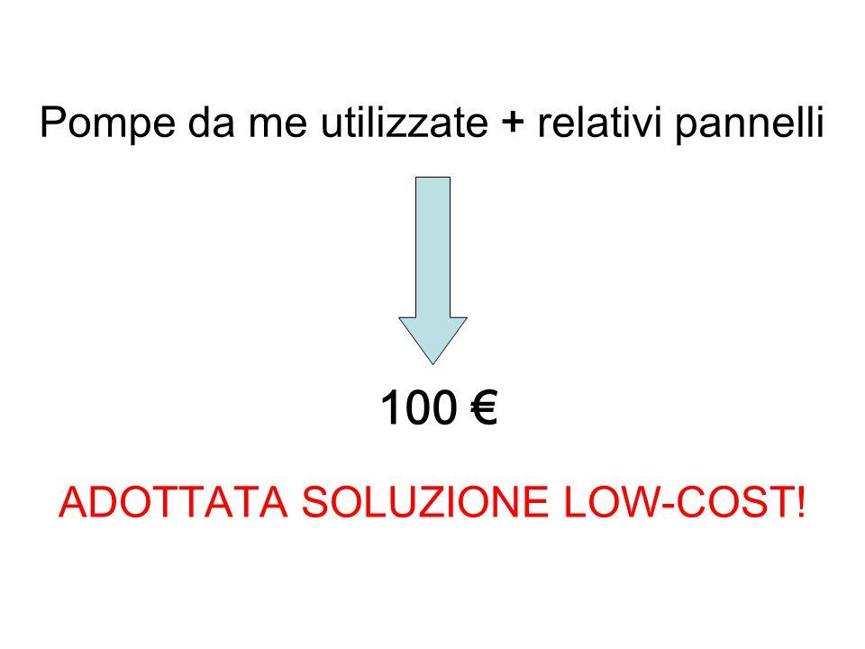 Pompe da me utilizzate + relativi pannelli 100 ADOTTATA SOLUZIONE LOW-COST!