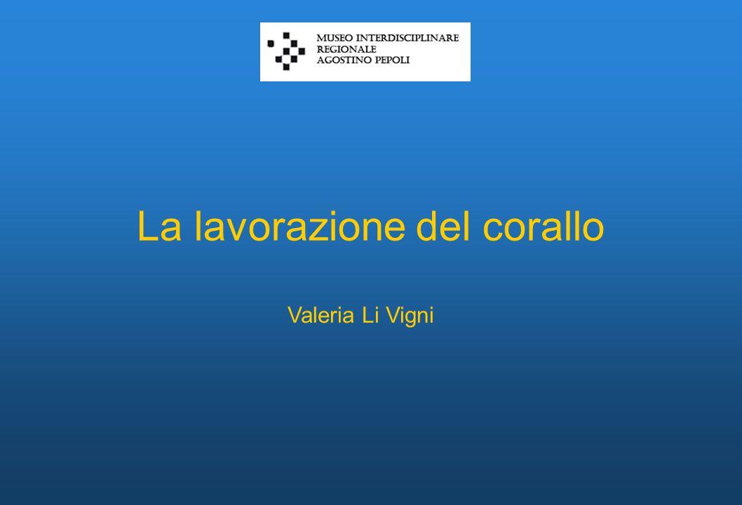 La lavorazione del corallo Valeria Li Vigni