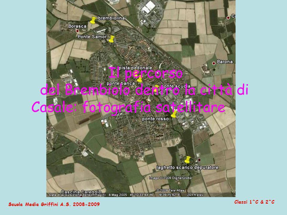 Scuola Media Griffini A.S. 2008-2009 Classi 1^C & 2^C Il percorso del Brembiolo dentro la città di Casale: fotografia satellitare