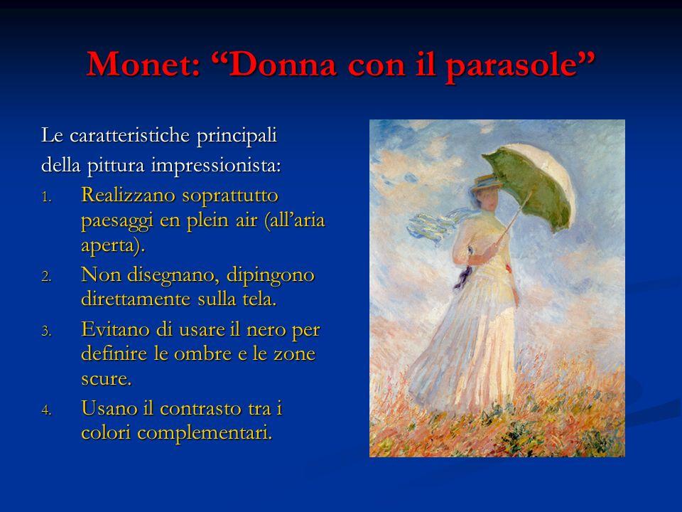 Monet: Donna con il parasole Le caratteristiche principali della pittura impressionista: 1. Realizzano soprattutto paesaggi en plein air (allaria aper
